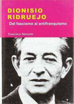 DIONISIO RIDRUEJO. DEL FASCISMO AL ANTIFRANQUISMO
