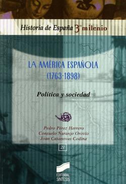 AMERICA ESPAÑOLA (1763-1898), LA. POLITICA Y SOCIEDAD