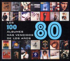 LOS CIEN ALBUMES MAS VENDIDOS DE LOS AÑOS 80