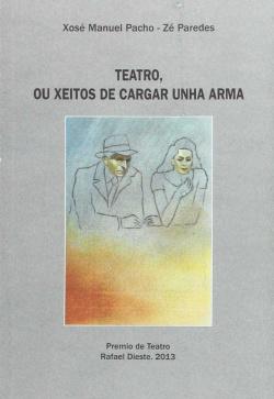 Teatro, Ou Xeitos De Cargar Unha Arma (Pr.T.R.Dieste 2013)