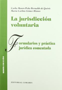 La jurisdiccion voluntaria. formularios y practica juridica comentada