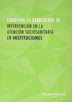 CUADERNO INTERVENCIÓN EN LA ATENCIÓN SOCIOSANITARIA EN INSTITUCIONES