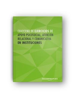 CUADERNO DE APOYO PSICOSOCIAL, ATENCIÓN RELACIONAL Y COMUNICATIVA EN INSTITUCIONES