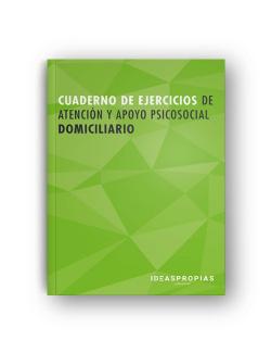 Cuaderno de ejercicios MF0250_2 Atención y apoyo psicosocial domiciliario