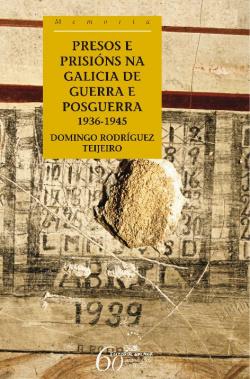 Presos e prisións na Galicia de guerra e de posguerra. 1936-1945