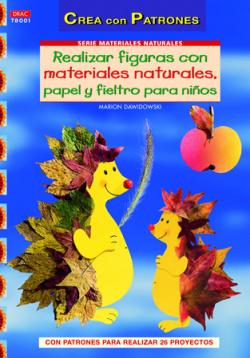 Realizar figuras con materiales naturales, papel, carton y fieltro para niños