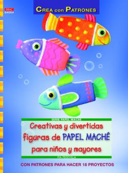 CREATIVAS Y DIVERTIDAS FIGURAS DE PAPEL MACHE