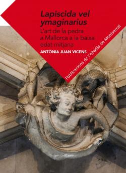 Lapiscida vel ymaginarius: L'art de la pedra a Mallorca a la