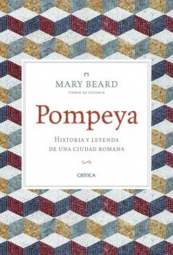 Pompeya. Historia y leyenda de ciudad romana