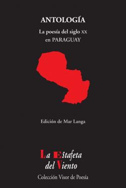 ANTOLOGÍA. LA POESÍA DEL SIGLO XX EN PARAGUAY