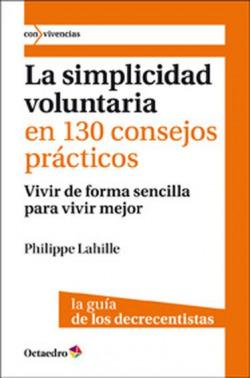 Simplicidad voluntaria en 130 consejos practicos