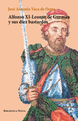 Alfonso XI Leonor de Guzmán y sus diez bastardos