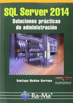 SQL SERVER 2014: SOLUCIONES PRACTICAS DE ADMINISTRACION