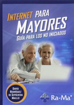 INTERNET PARA MAYORES: GUIA PARA LOS NO INICIADOS
