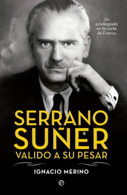 Serrano Suñer valido a su pesar