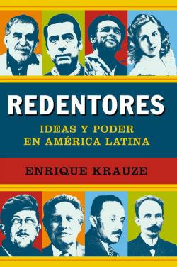 Redentores. Ideas y poder en América Latina