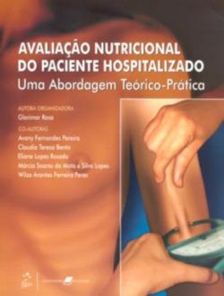 AvaliaÇao Nutricional do Paciente Hospitalizado - Uma Abordagem Teórico-Prática - 1ª/2009