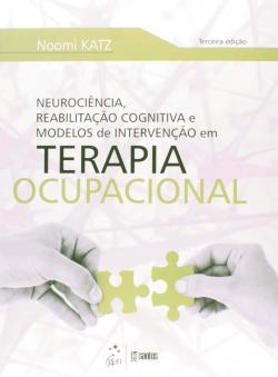 Neurociencia, ReabilitaÇao Cognitiva e Modelos de IntervenÇao em Terapia Ocupacional - 3ª/2014