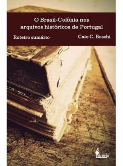 O Brasil-Colônia nos arquivos históricos de Portugal