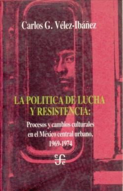 La política de lucha y resistencia : procesos y cambios culturales en el México central urbano, 1969