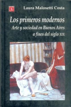 Los primeros modernos : Arte y sociedad en Buenos Aires a fines del siglo XIX