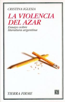 La violencia del azar : Ensayos sobre literatura argentina