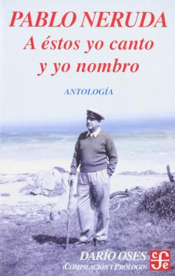 A éstos yo canto y yo nombro : Escritores en la obra de Pablo Neruda : Antología