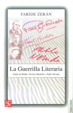 La guerrilla literaria : Pablo de Rokha, Vicente Huidobro, Pablo Neruda