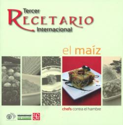 Chefs contra el hambre. Tercer recetario internacional. El maíz