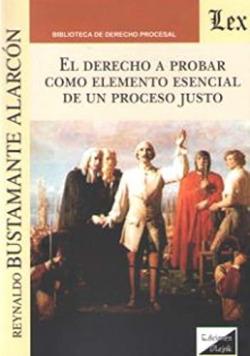 DERECHO A PROBAR COMO ELEMENTO ESENCIAL DE UN PROCESO JUSTO, EL (