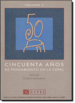 Cincuenta años de pensamiento en la CEPAL : textos seleccionados, II