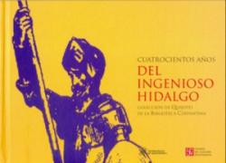 Cuatrocientos años del Ingenioso Hidalgo : Colección de Quijotes de la Biblioteca Cervantina y cuatr