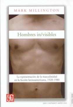 Hombres in/visibles : La representación de la masculinidad en la ficción latinoamericana, 1920-1980
