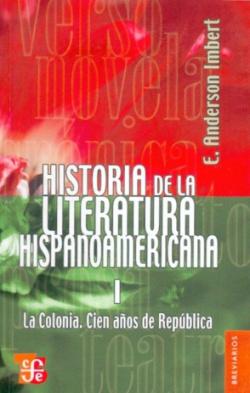 Historia de la literatura hispanoamericana, I : La Colonia : Cien años de república