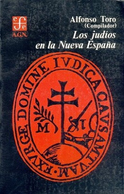 Los judíos en la Nueva España : documentos del siglo XVI correspondientes al ramo de Inquisición