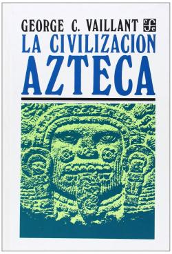 La civilización azteca : origen, grandeza y decadencia