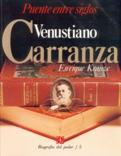 Biografía del poder, 5 : Venustiano Carranza, puente entre siglos