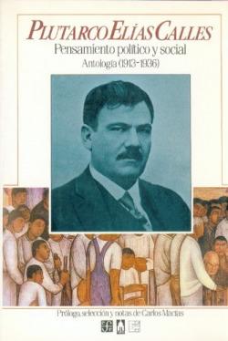 Plutarco Elías Calles : pensamiento político y social : Antología (1913-1936)
