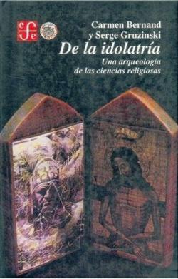 De la idolatría : una arqueología de las ciencias religiosas