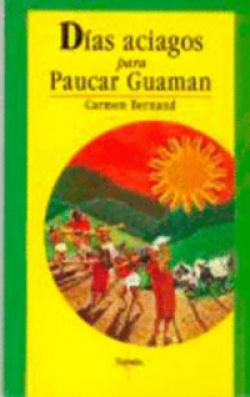 Días aciagos para Paucar Guaman : (crónica de un cacique en tiempos del Inca Huyna Capac)