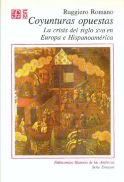 Coyunturas opuestas : la crisis del siglo XVII en Europa e Hispanoamérica