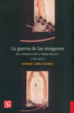La guerra de las imágenes : de Cristóbal Colón a Blade Runner (1492-2019)