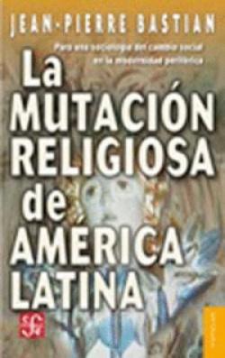 La mutación religiosa de América Latina : Para una sociología del cambio social en la modernidad per
