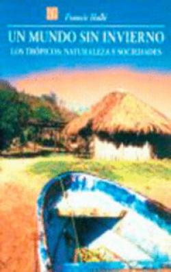 Un mundo sin invierno : Los trópicos : naturaleza y sociedades