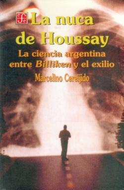 La nuca de Houssay : La ciencia Argentina entre Billiken y el exilio