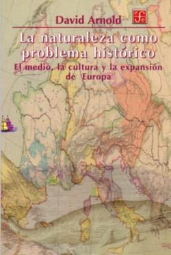 La naturaleza como problema histórico : El medio, la cultura y la expansión de Europa