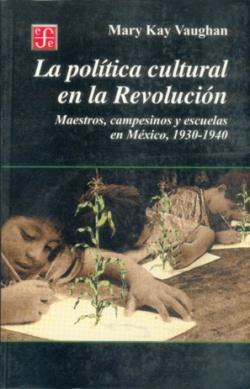 La política cultural en la Revolución : Maestros, campesinos y escuelas en México, 1930-1940