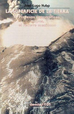 La superficie de la Tierra, II : Procesos catastróficos, mapas, el relieve mexicano