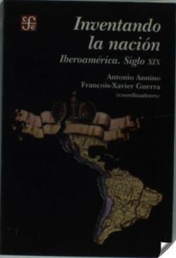 Inventando la nación : Iberoamérica siglo XIX