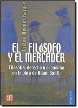 El filósofo y el mercader : Filosofía, derecho y economía en la obra de Adam Smith